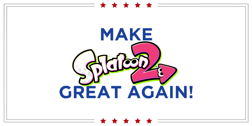 Make Splatoon 2 great again!