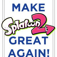 Make Splatoon 2 great again!